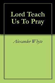 Lord Teach Us To Pray by [Whyte, Alexander]