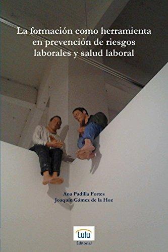 Descargar Libro La Formacion Como Herramienta En Prevencion De Riesgos Laborales Y Salud Laboral Joaquin Gamez De La Hoz