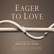 Eager to Love: The Alternative Way of Francis of Assisi Audiobook by Richard Rohr Narrated by John Quigley O.F.M.