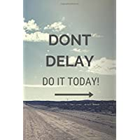 DON'T DELAY !!! DO IT TODAY!!!: Motivational Notebook, Journal, Diary (110 pages, Blank, 6 x 9) (Daily Notebook / Daily…
