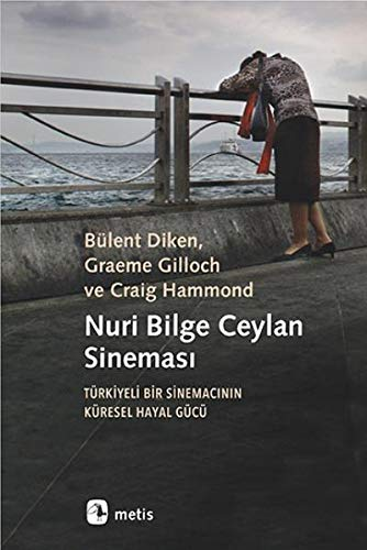 Nuri Bilge Ceylan sinemasi: Türkiyeli bir sinemacinin küresel hayal gücü