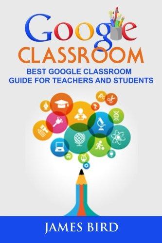 3: Google Classroom: Best Google Classroom Guide for Teachers and Students (Google Classroom, Google Classroom for Teachers, Google Classroom App) (Volume 3)