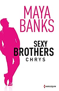 Sexy brothers, tome 1 : Chrys par Maya Banks