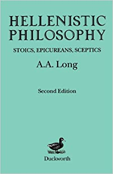 Hellenistic Philosophy: Stoics, Epicureans, Sceptics (Classical Life and Letters) by A. A. Long (2013-04-04)
