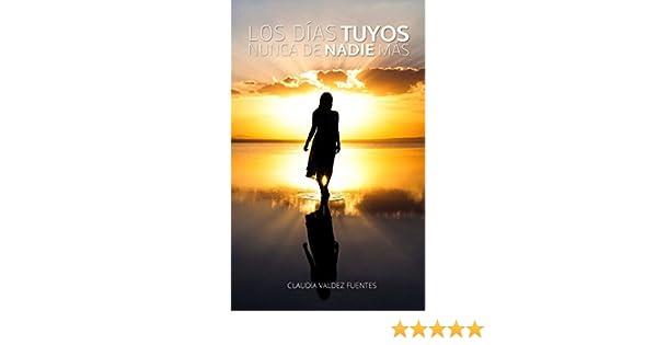 Amazon.com: Los días tuyos nunca de nadie más (Spanish Edition) eBook: Claudia Valdez, Luis Ruiz Perez, Mónica Garciadiego: Kindle Store