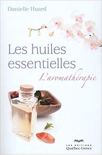 Les Huiles Essentielles L Aromatherapie Danielle Huard