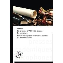 LA PLUME D ALFREDO BRYCE ECHENIQUE