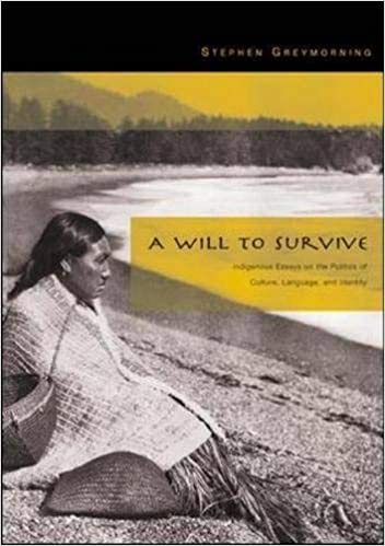 a will to survive indigenous essays on the politics of culture  a will to survive indigenous essays on the politics of culture language  and identity st edition
