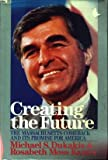 Creating the Future, Michael S. Dukakis and Rosabeth Moss Kanter, 0671676938