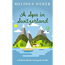 A Spa in Switzerland: A Fabrian Books Feel-Good Novella (Lakeside series Book 2)