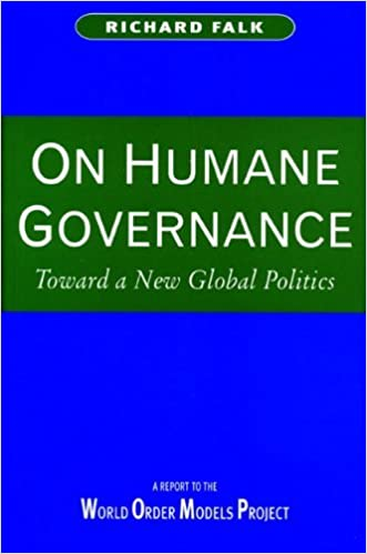 Book On Humane Governance: Toward a New Global Politics : The World Order Models Project Report of the Global Civilization Initiative by Richard Falk (1995-10-01)