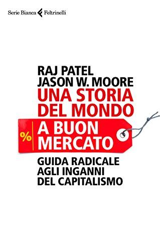 Una storia del mondo a buon mercato: Guida radicale agli inganni del capitalismo