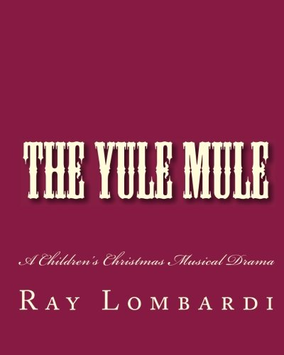The Yule Mule: A Children's Christmas Musical Drama (Christian Christmas Musical Drama)