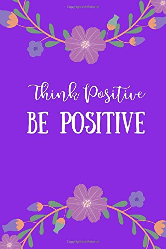 Think Positive Be Positive Journal Notebook: 100 Ruled Pages, Daily Notebook, Purple (Medium, 6x9 inches) (Inspirational Gifts)