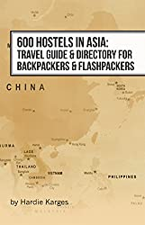 600 Hostels in Asia: Travel Guide & Directory for Backpackers & Flashpackers (Backpackers & Flashpackers Guide to World Hostels Book 7)