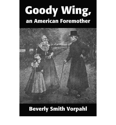 Download [ Goody Wing, an American Foremother [ GOODY WING, AN AMERICAN FOREMOTHER ] By Vorpahl, Beverly Smith ( Author )Nov-08-2001 Paperback pdf epub