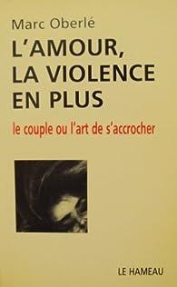 L'amour, la violence en plus par Marc Oberlé