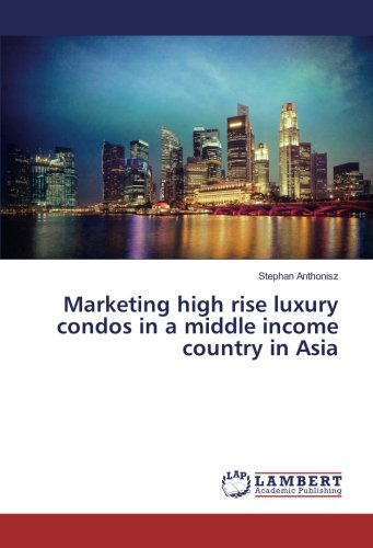 Read Online Marketing high rise luxury condos in a middle income country in Asia PDF