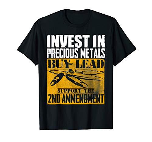 Invest in Precious Metals Buy Lead Gun 2nd Amendment T-Shirt