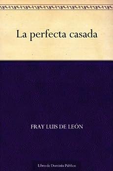 La perfecta casada spanish edition ebook fray luis de le n kindle store - La perfecta casada ...