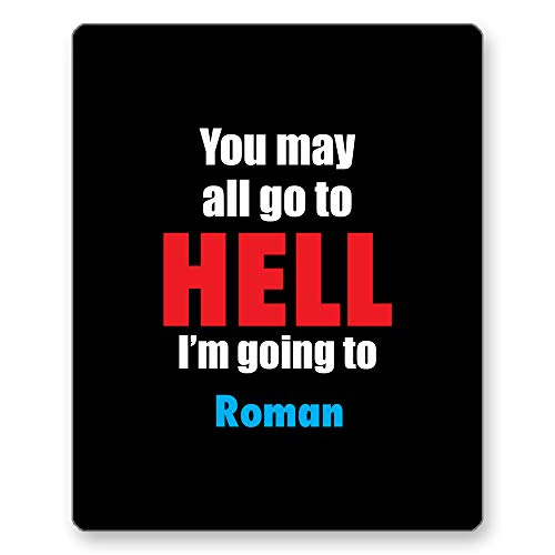 Home Of Merch You May All go to Hell I'm Going to Roman Perfect Novelty Gift Mousepad is a Great Idea for Hometown State Lover on Birthday, Christmas or Just Like That Unique Black Mouse Pad