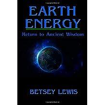 Earth Energy: Return to Ancient Wisdom