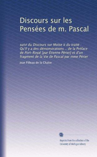 (Discours sur les Pensées de m. Pascal: suivi du Discours sur Moïse it du traité : Qu'il y a des démonstrations .. de la Préface de Port-Royal [par ... Vie de Pascal par mme Périer (French Edition))