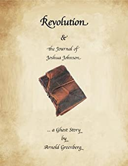 Revolution and the Journal of Joshua Johnson--A Ghost Story