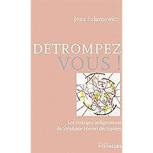 Détrompez-vous!: Les étranges indignations de Stéphane Hessel décryptées (French Edition)