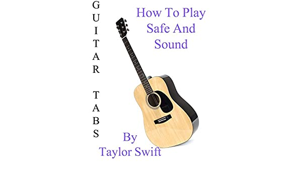 Amazon.com: How To Play Safe And Sound By Taylor Swift - Guitar Tabs ...
