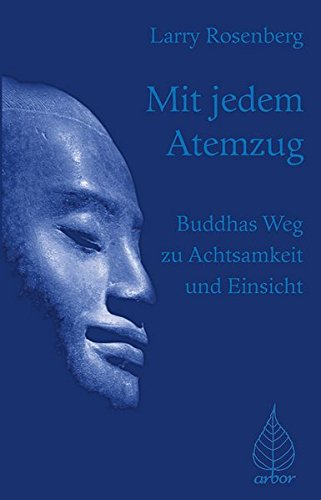 Mit jedem Atemzug: Buddhas Weg zu Achtsamkeit und Einsicht