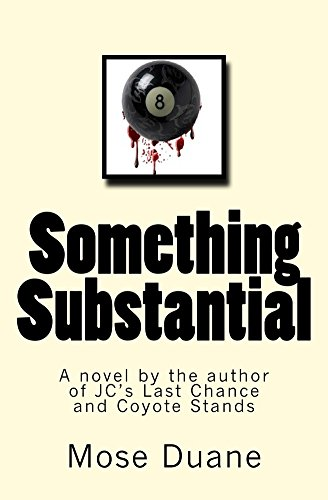 Something Substantial: A novel by the author of JC's Last Chance and Coyote Stands (Billiard Digest)