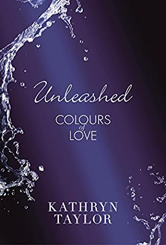 Unleashed - Colours of Love (Colours of Love Series Book 3) (Fifty Shades Of Grey 3 Kindle)
