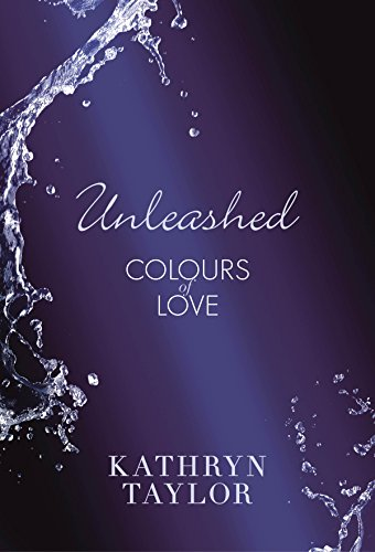 Unleashed - Colours of Love (Colours of Love Series Book 3)