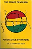 Introduction to the Africa Centered Perspective of History, C. Tsehloane Keto, 0948390131