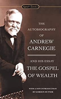 The Autobiography of Andrew Carnegie and The Gospel of Wealth (Signet Classics) by [Carnegie, Andrew]