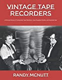 Vintage Tape Recorders: A Pictorial History of Professional Tape Recorders, Long-Forgotten Studios, and Assorted Gear (Classic Vinyl Collector Series)