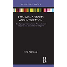 Rethinking Sports and Integration: Developing a Transnational Perspective on Migrants and Descendants in Sports