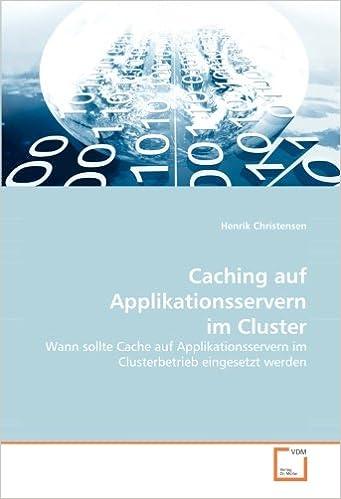 Caching auf Applikationsservern im Cluster: Wann sollte Cache auf Applikationsservern im Clusterbetrieb eingesetzt werden (German Edition)