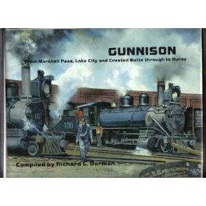 Gunnison Colorado History (Gunnison: Covering Marshall Pass, Lake City, Crested Butte Thru to Ourry (Narrow Gauge Collection, Vol. 5))