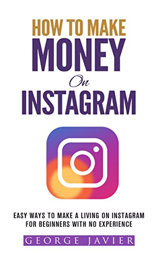 How To Make Money On Instagram: Easy Ways to Make a Living On Instagram For Beginners With No Experience