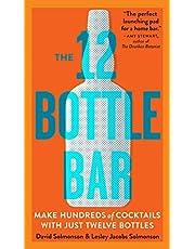 The 12 Bottle Bar: Make Hundreds of Cocktails with Just Twelve Bottles