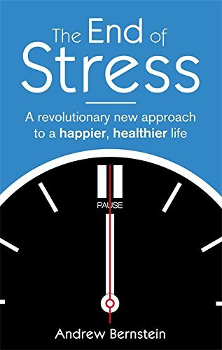 The End Of Stress: A revolutionary new approach to a happier, healthier life by Andrew J. Bernstein (2013-09-05)