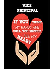 Vice Principal If You Think My Hands Are Full, You Should See My Heart: Best Vice Principal Ever Appreciation Gift Notebook
