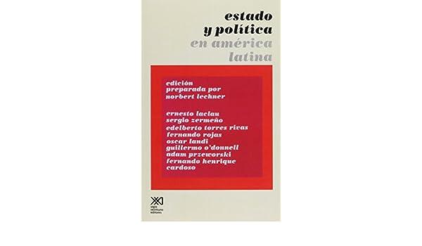 Estado y política en América Latina Sociología y política: Amazon.es: Ernesto Laclan, Sergio Zermeño, Edelberto Torres Rivas, José Aricó, Anhelo Hernández, ...