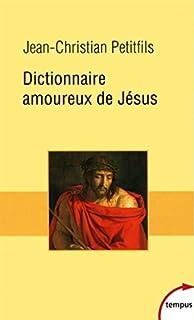 Dictionnaire amoureux de Jésus, Petitfils, Jean-Christian