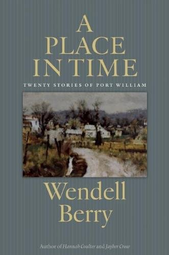 A Place in Time: Twenty Stories of the Port William Membership (Best Places In Kentucky)