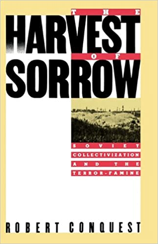 The Harvest of Sorrow: Soviet Collectivization and the ...