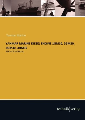 YANMAR MARINE Diesel Engine 1GM10, 2GM20, 3GM30, 3HM35: Service Manual Yanmar Marine Diesel Engines
