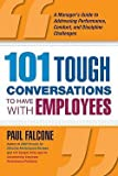 img - for Paul Falcone: 101 Tough Conversations to Have with Employees : A Manager's Guide to Addressing Performance, Conduct, and Dia Manager's Guide to Addressing Performanc (Paperback); 2009 Edition book / textbook / text book
